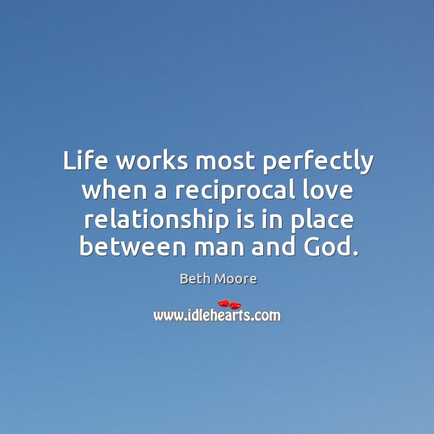 Image, Life works most perfectly when a reciprocal love relationship is in place