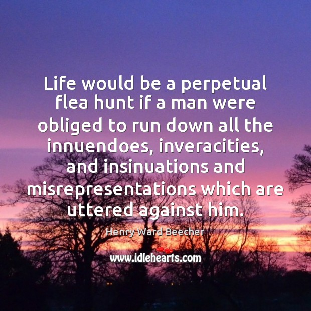 Life would be a perpetual flea hunt if a man were obliged Image
