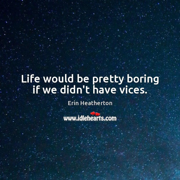 Life would be pretty boring if we didn't have vices. Image