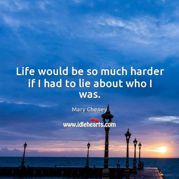 Life would be so much harder if I had to lie about who I was. Image