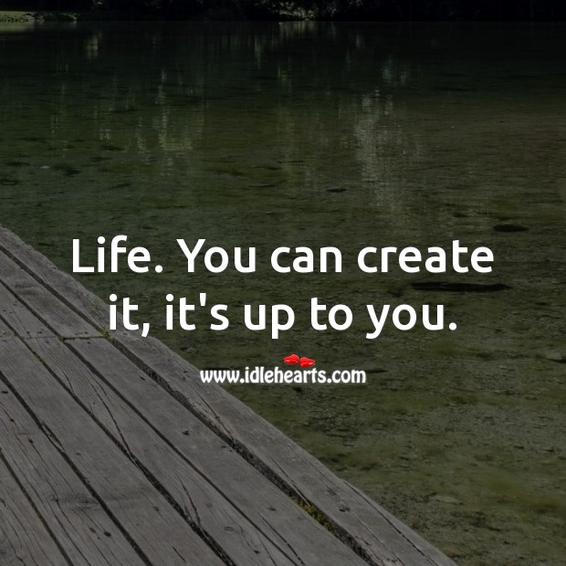 Image, Life. You can create it, it's up to you.