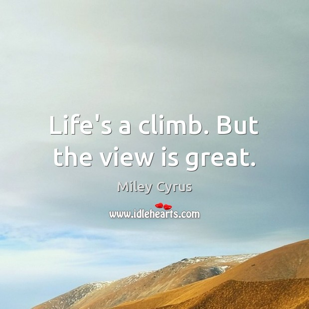 Image, Life's a climb. But the view is great.