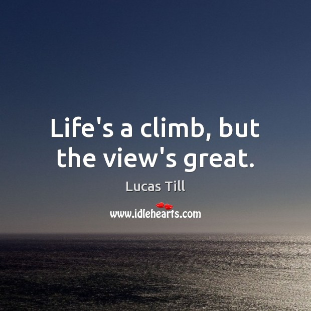 Life's a climb, but the view's great. Image