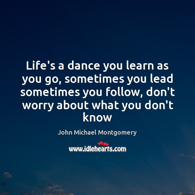 Image, Life's a dance you learn as you go, sometimes you lead sometimes