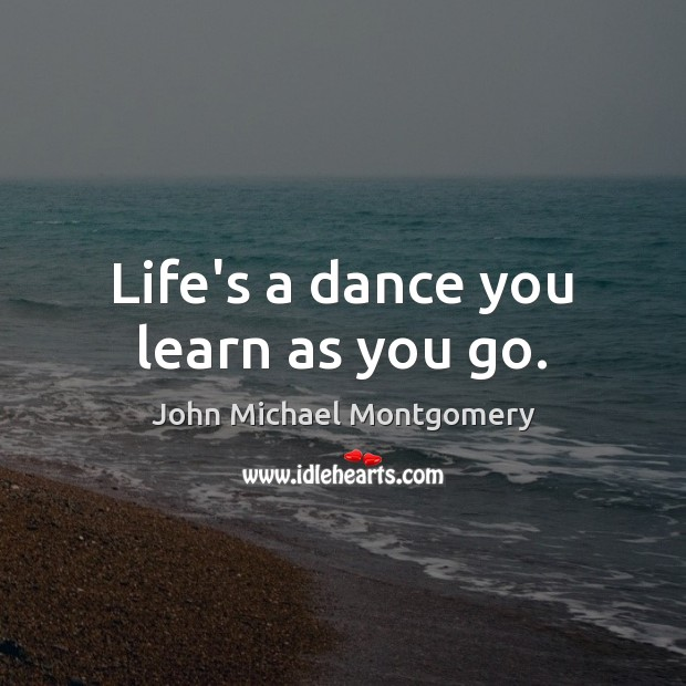 Image, Life's a dance you learn as you go.