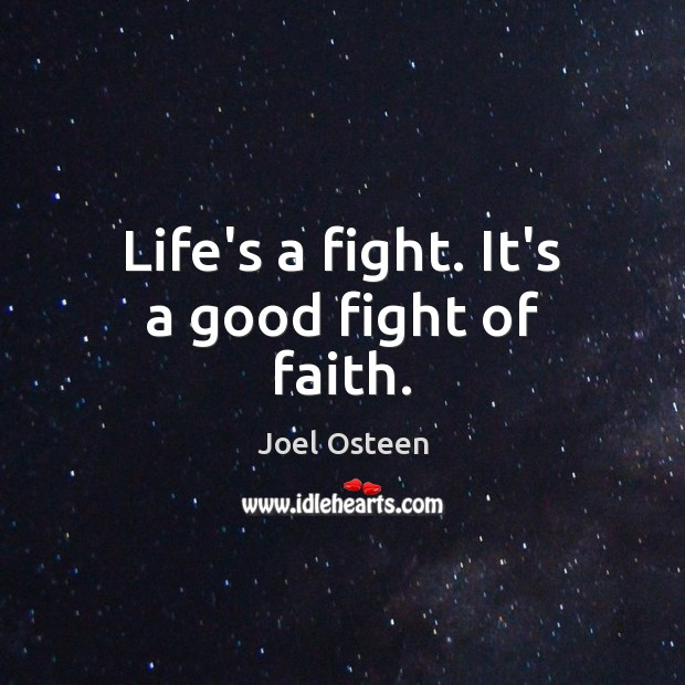 Image, Life's a fight. It's a good fight of faith.