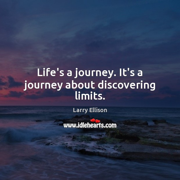 Life's a journey. It's a journey about discovering limits. Larry Ellison Picture Quote