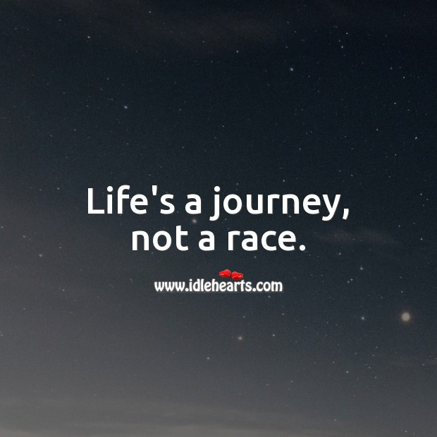 Image, Life's a journey, not a race.