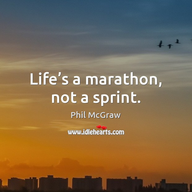 Life's a marathon, not a sprint. Phil McGraw Picture Quote