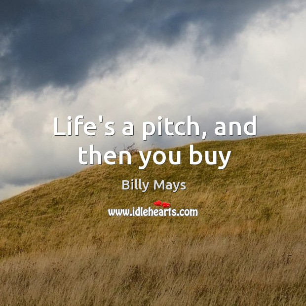 Image, Life's a pitch, and then you buy