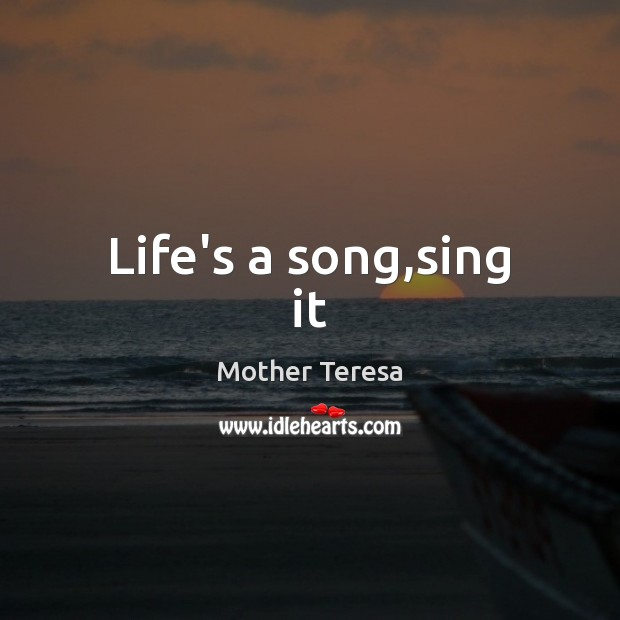 Image, Life's a song,sing it