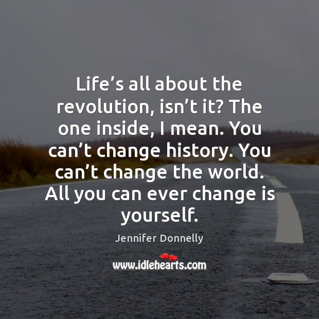 Life's all about the revolution, isn't it? The one inside, Change Quotes Image