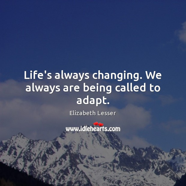 Life's always changing. We always are being called to adapt. Image