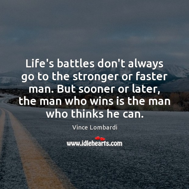 Image, Life's battles don't always go to the stronger or faster man. But