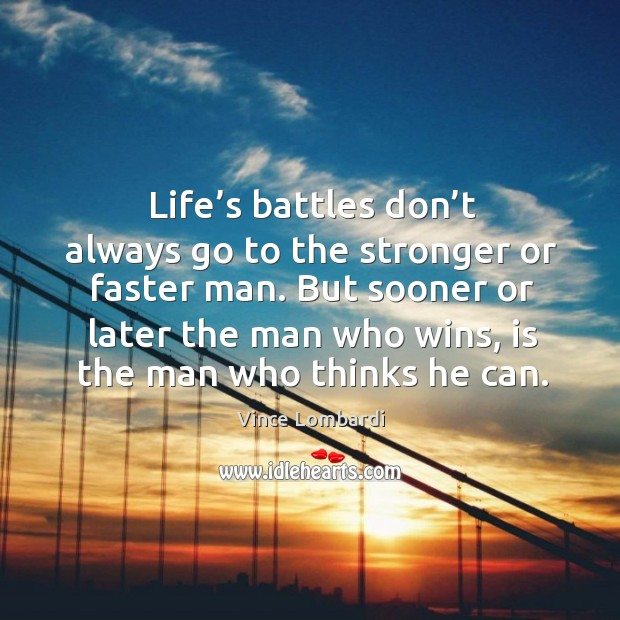 Image, Life's battles don't always go to the stronger or faster man. But sooner or later the man who wins