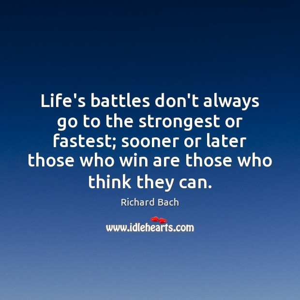 Life's battles don't always go to the strongest or fastest; sooner or Richard Bach Picture Quote