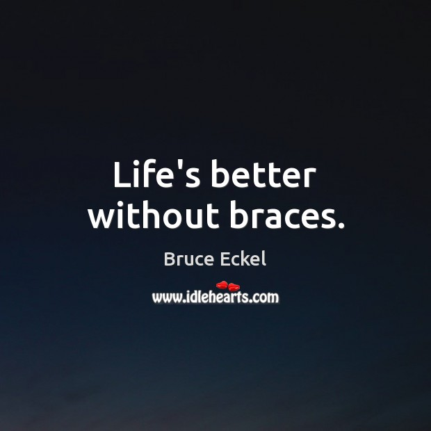 Image, Life's better without braces.