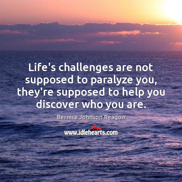 Life's challenges are not supposed to paralyze you, they're supposed to help Image