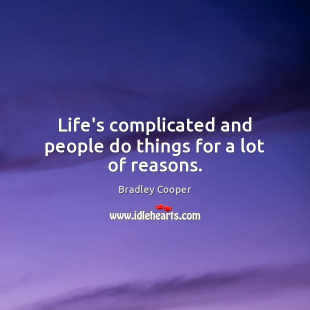 Life's complicated and people do things for a lot of reasons. Image