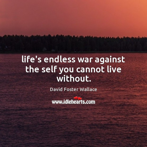 Life's endless war against the self you cannot live without. Image