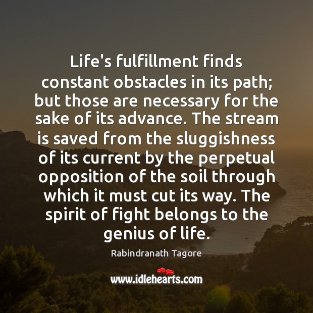 Image, Life's fulfillment finds constant obstacles in its path; but those are necessary