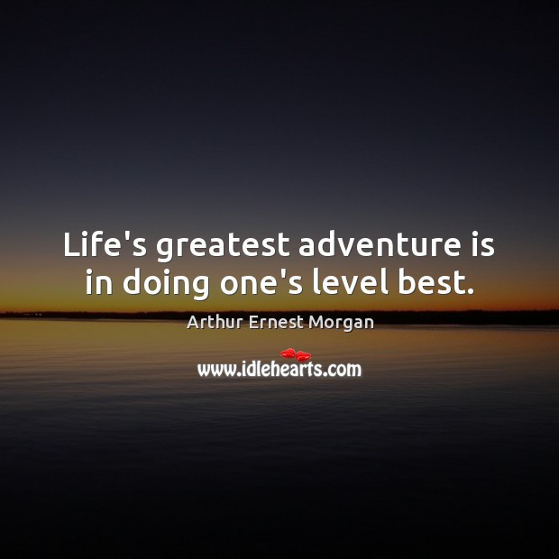 Image, Life's greatest adventure is in doing one's level best.