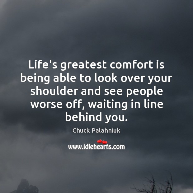 Life's greatest comfort is being able to look over your shoulder and Chuck Palahniuk Picture Quote
