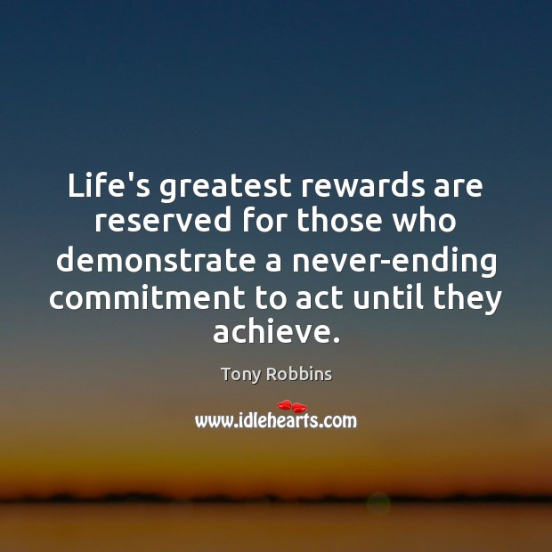 Image, Life's greatest rewards are reserved for those who demonstrate a never-ending commitment