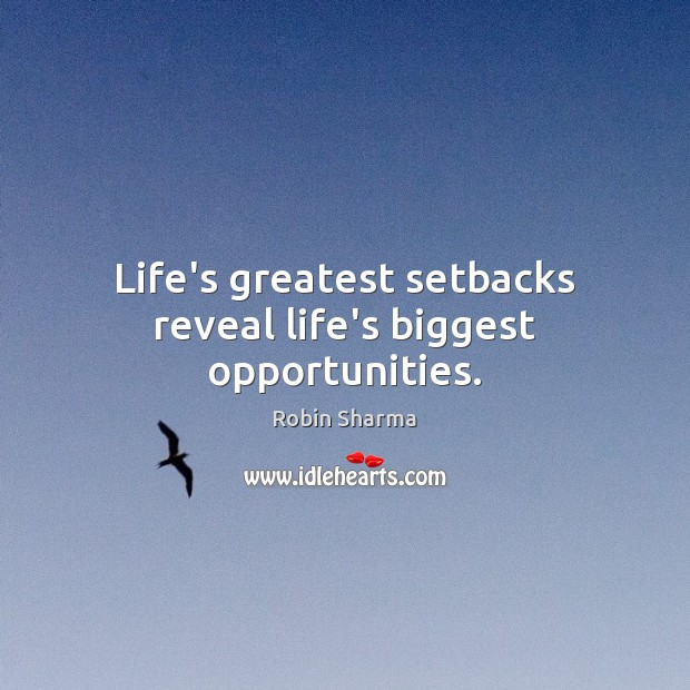 Life's greatest setbacks reveal life's biggest opportunities. Image