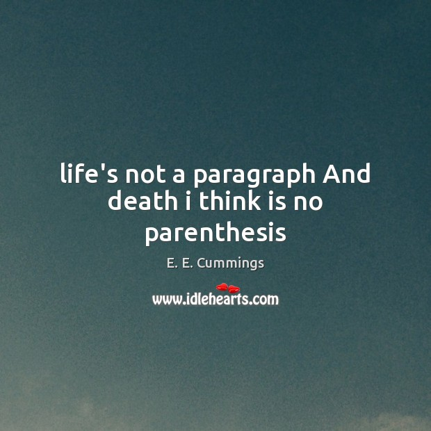 Image, Life's not a paragraph And death i think is no parenthesis