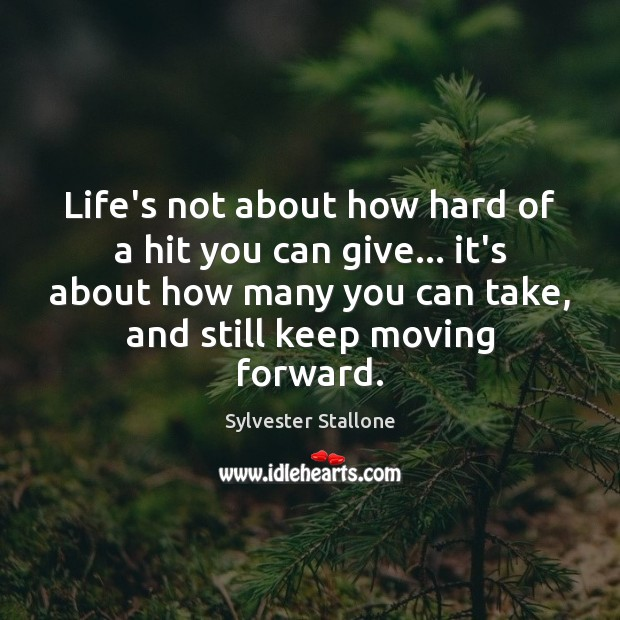 Life's not about how hard of a hit you can give… it's Sylvester Stallone Picture Quote