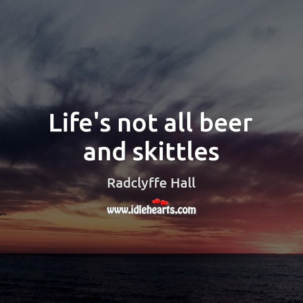 Life's not all beer and skittles Image