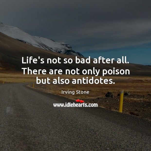 Life's not so bad after all. There are not only poison but also antidotes. Image