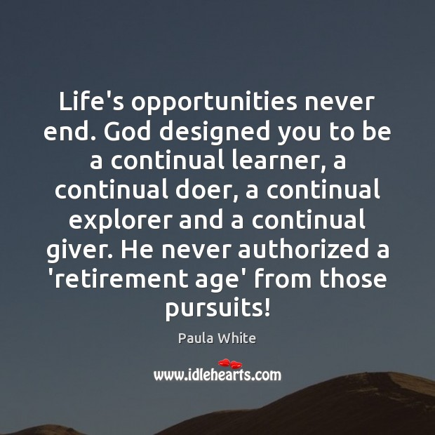 Image, Life's opportunities never end. God designed you to be a continual learner,