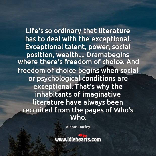 Image, Life's so ordinary that literature has to deal with the exceptional. Exceptional