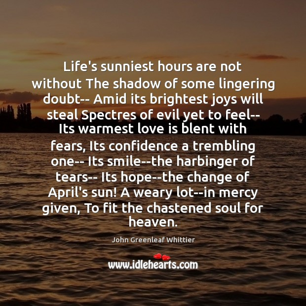 Life's sunniest hours are not without The shadow of some lingering doubt– Image