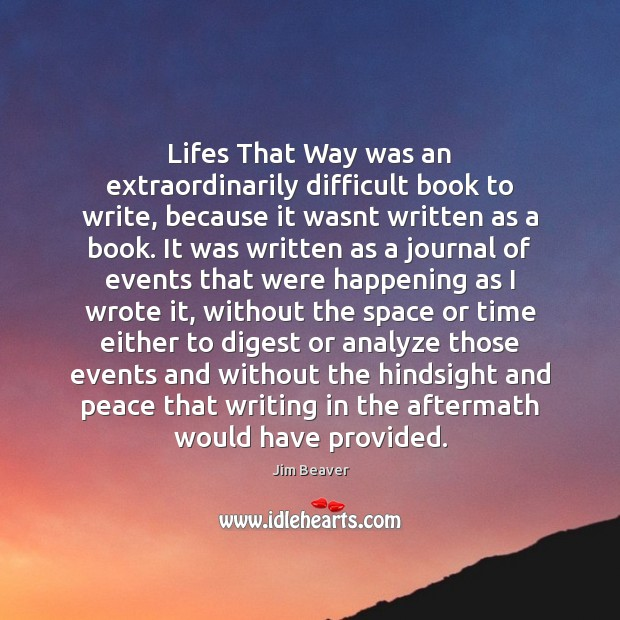 Lifes That Way was an extraordinarily difficult book to write, because it Jim Beaver Picture Quote