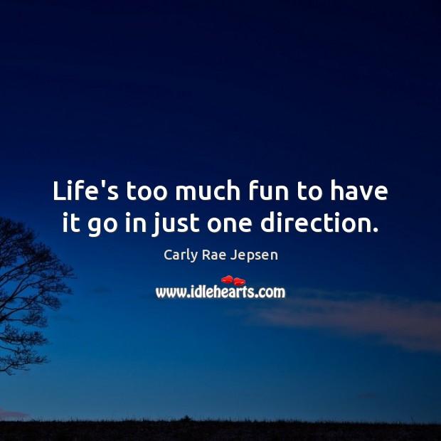 Life's too much fun to have it go in just one direction. Image