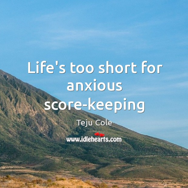 Life's too short for anxious score-keeping Image
