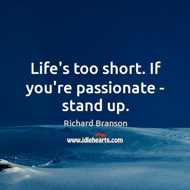 Life's too short. If you're passionate – stand up. Image