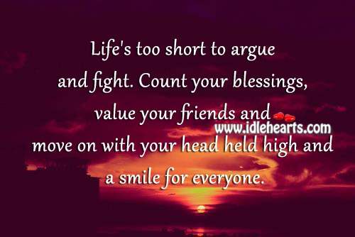 Count Your Blessings, Value Your Friends And Move On