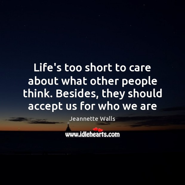 Life's too short to care about what other people think. Besides, they Image
