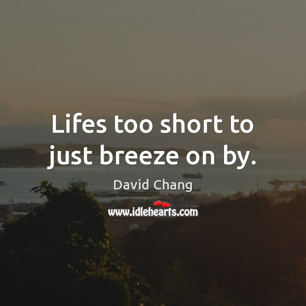Lifes too short to just breeze on by. Image