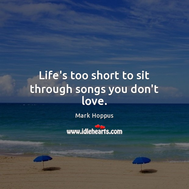 Image, Life's too short to sit through songs you don't love.