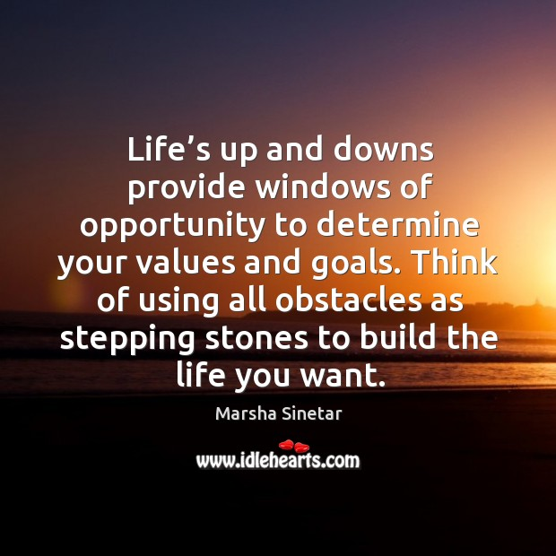 Life's up and downs provide windows of opportunity to determine your values and goals. Image