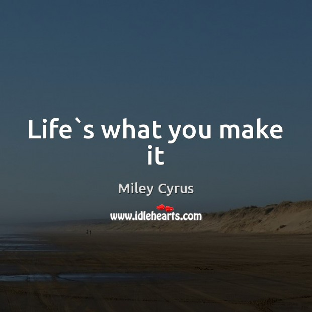 Life`s what you make it Image