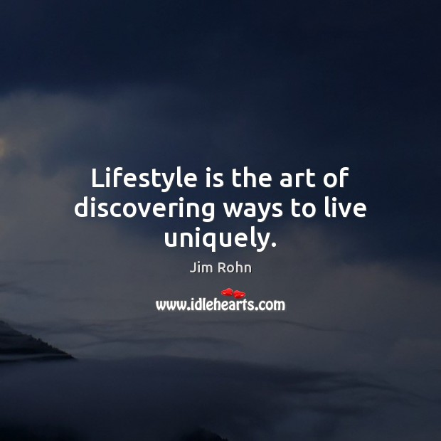 Lifestyle is the art of discovering ways to live uniquely. Image