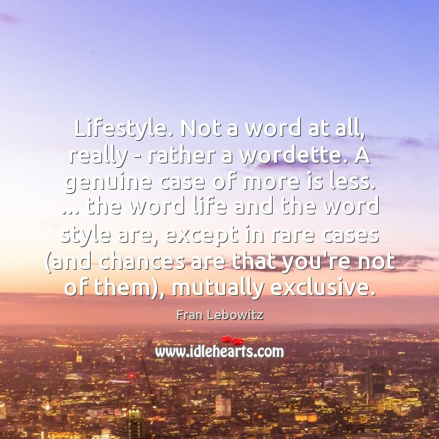 Lifestyle. Not a word at all, really – rather a wordette. A Image