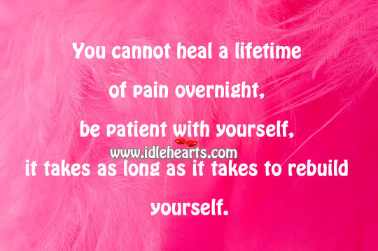You Cannot Heal A Lifetime Of Pain Overnight