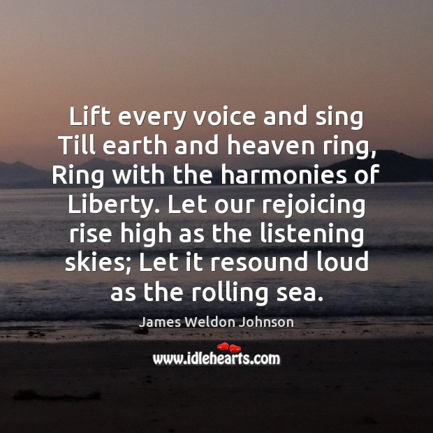 Lift every voice and sing Till earth and heaven ring, Ring with James Weldon Johnson Picture Quote